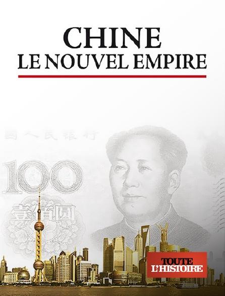 Toute l'histoire - Chine, le nouvel empire