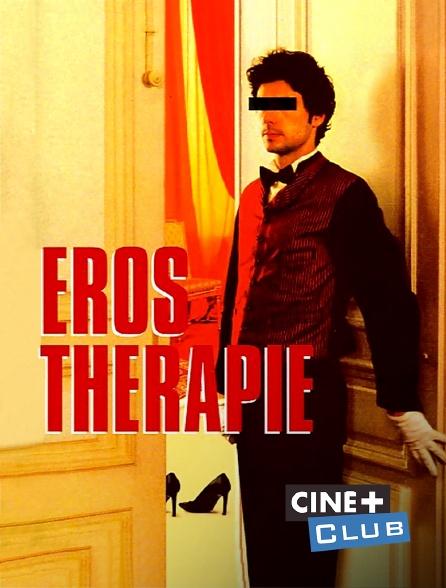 Ciné+ Club - Eros thérapie