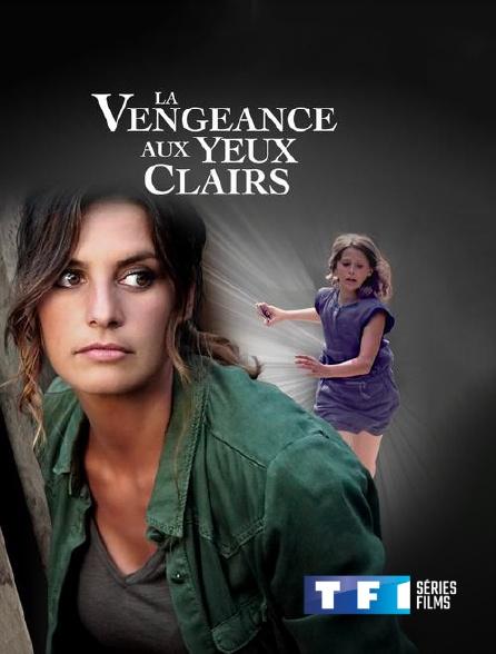 TF1 Séries Films - La vengeance aux yeux clairs