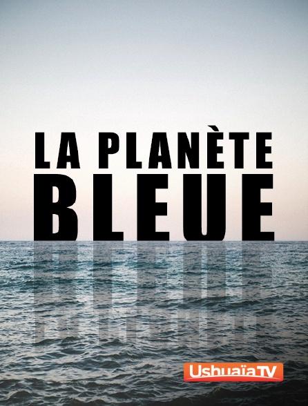 Ushuaïa TV - La planète bleue