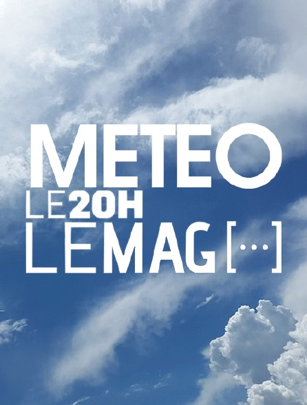 Météo 20h le mag