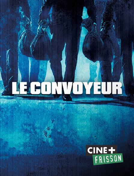 Ciné+ Frisson - Le convoyeur