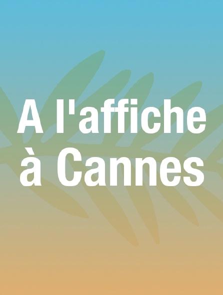 A l'affiche à Cannes