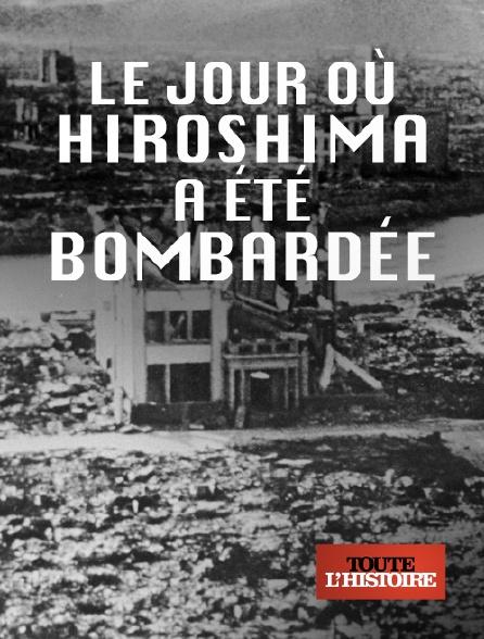 Toute l'histoire - Le jour où Hiroshima a été bombardée