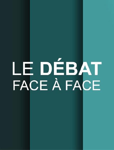 Le débat. - Face à face