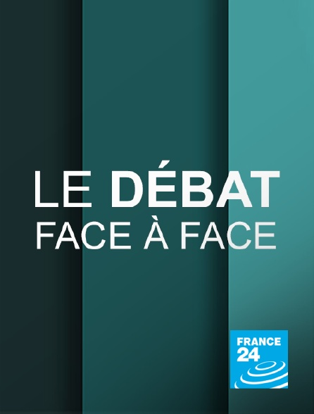 France 24 - Le débat. - Face à face