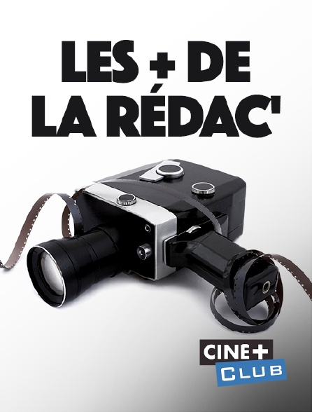 Ciné+ Club - Les + de la rédac'