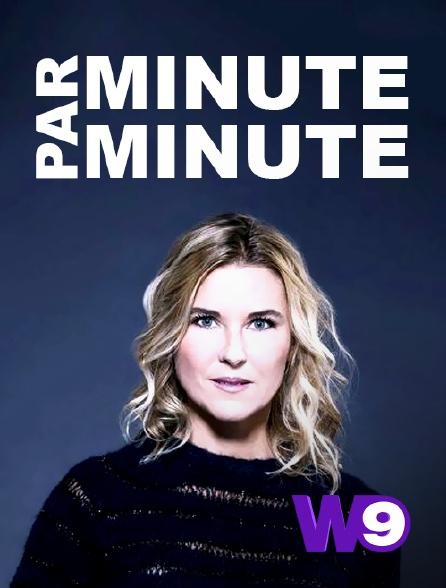 W9 - Minute par minute