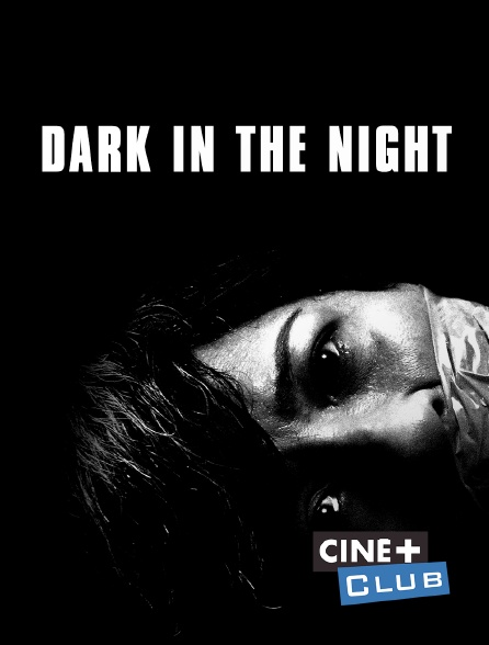 Ciné+ Club - Dark is the Night