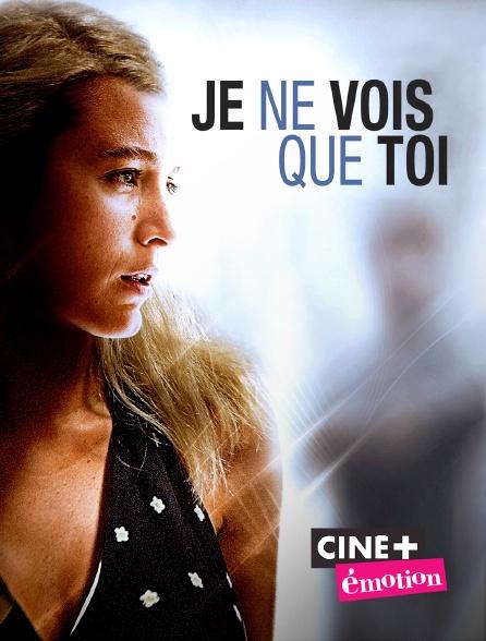 Ciné+ Emotion - Je ne vois que toi