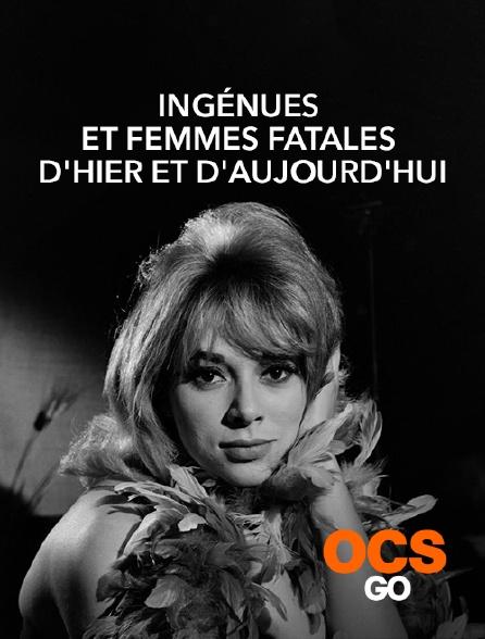 OCS Go - Ingénues et femmes fatales d'hier et d'aujourd'hui