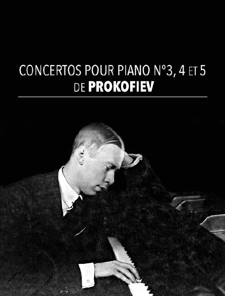 Concertos pour piano n°3, 4 et 5 de Prokofiev
