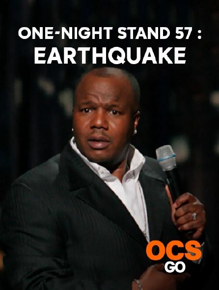 OCS Go - One-Night Stand 57 : Earthquake