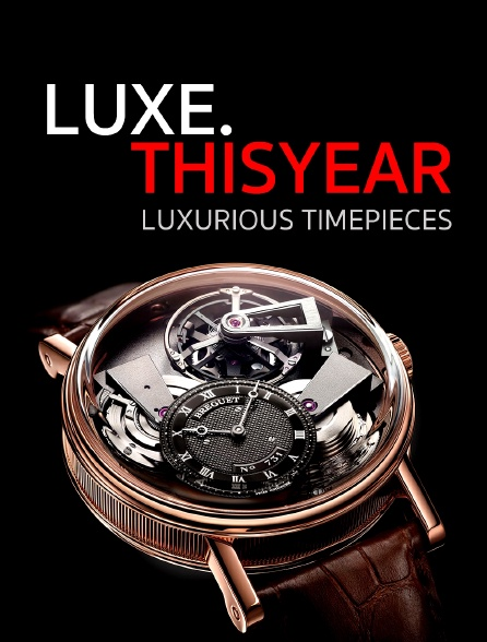 Luxe.Thisyear «Luxurious Timepieces»