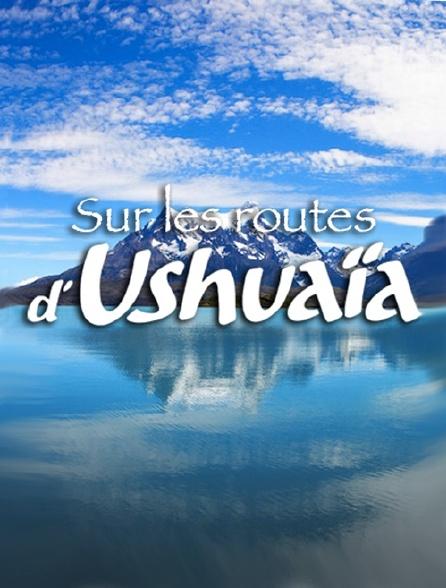 Sur les routes d'Ushuaïa