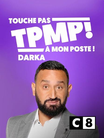 C8 - TPMP Darka !