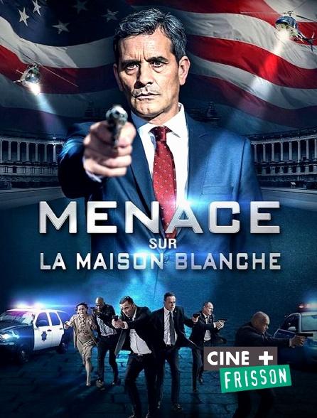 Ciné+ Frisson - Menace sur la Maison Blanche
