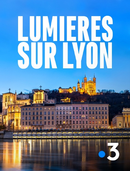 France 3 - Lumières sur Lyon