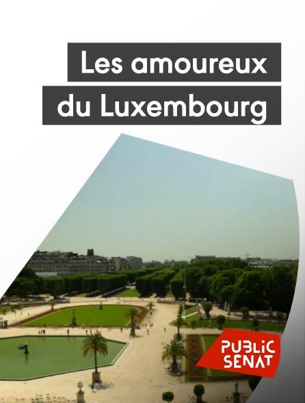 Public Sénat - Les amoureux du Luxembourg