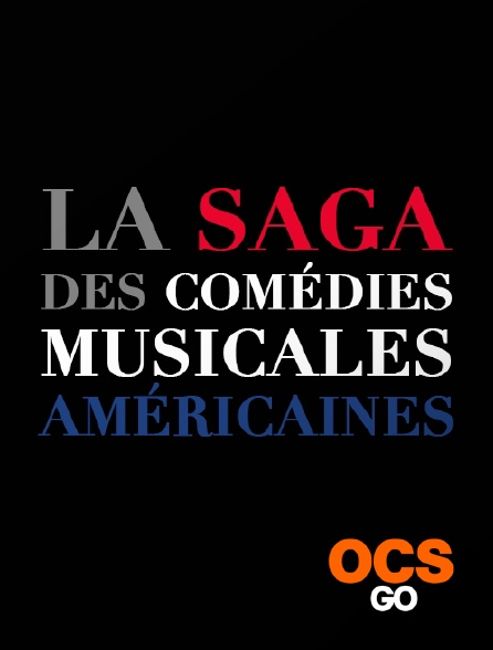 OCS Go - La saga des comédies musicales américaines