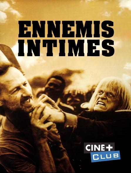 Ciné+ Club - Ennemis intimes