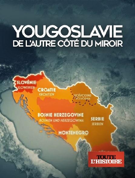 Toute l'histoire - Yougoslavie, de l'autre côté du miroir