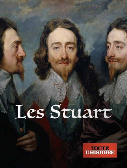 Toute l'histoire - Les Stuart