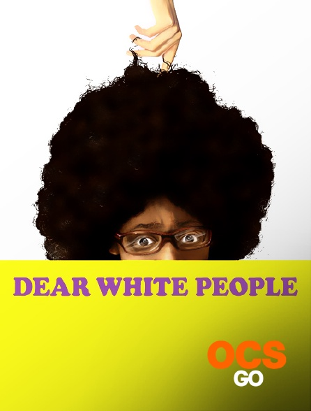 OCS Go - Dear White People