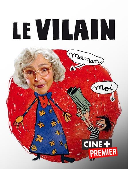 Ciné+ Premier - Le vilain
