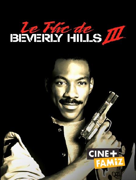 Ciné+ Famiz - Le flic de Beverly Hills 3