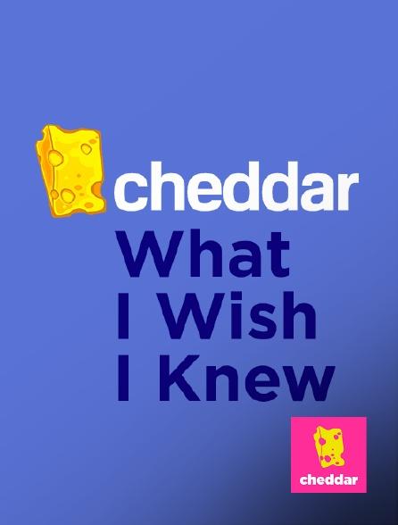Cheddar - What I Wish I Knew
