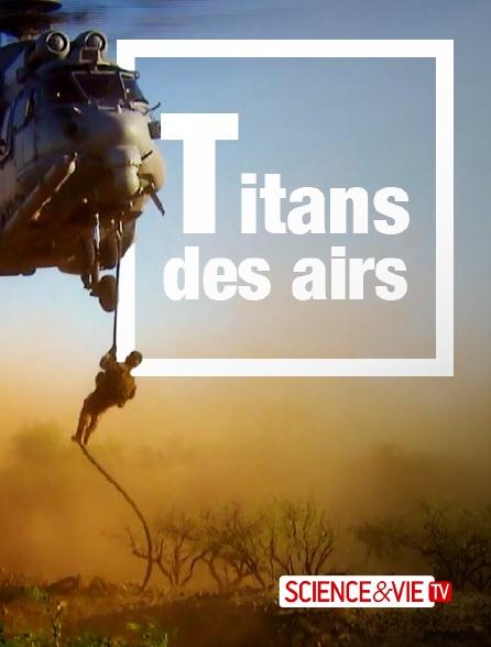 Science et Vie TV - Titans des airs