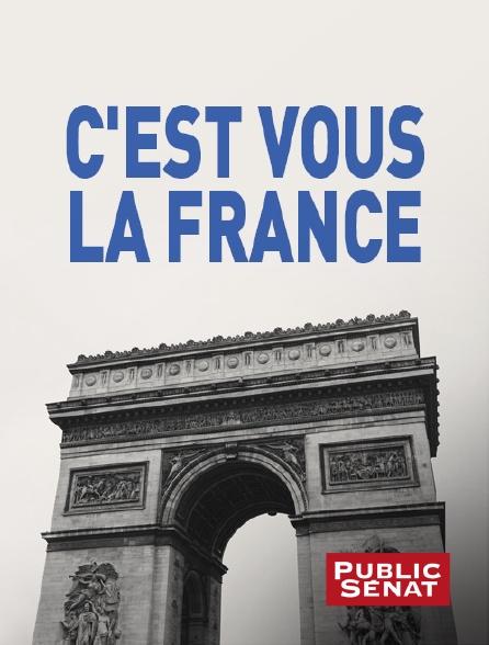 Public Sénat - C'est vous la France