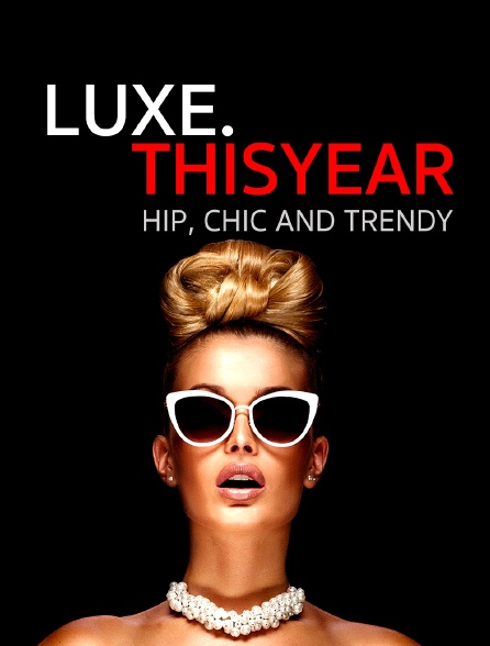 Luxe.Thisyear «Hip, Chic And Trendy »