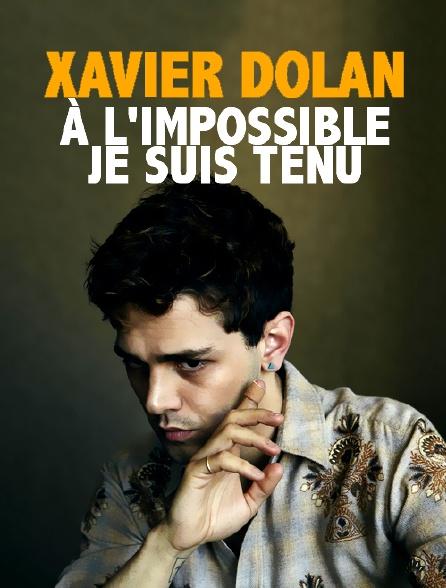 Xavier Dolan : à l'impossible, je suis tenu