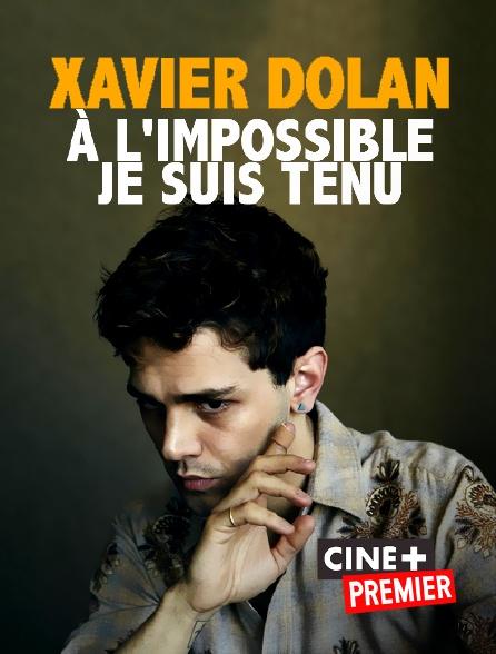 Ciné+ Premier - Xavier Dolan : à l'impossible, je suis tenu