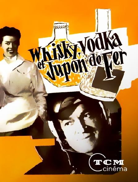 TCM Cinéma - Whisky, vodka et jupon de fer