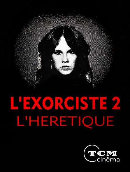 TCM Cinéma - L'exorciste 2 : l'hérétique