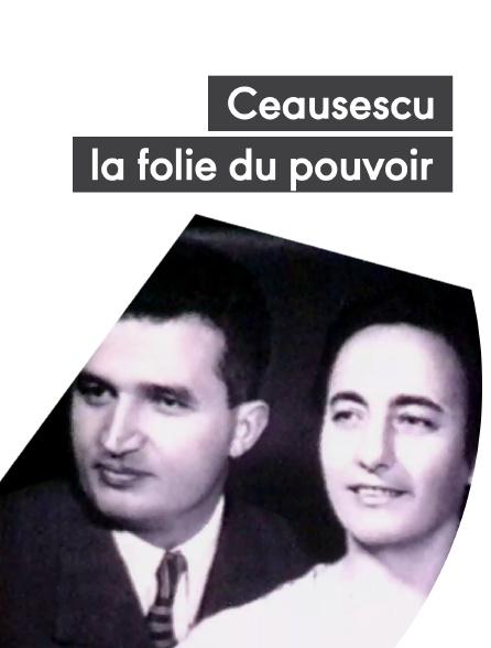 Ceausescu, la folie du pouvoir