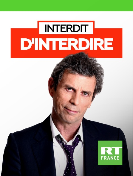 RT France - Interdit d'interdire en replay