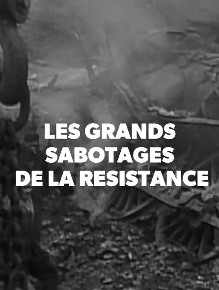 Les grands sabotages de la Résistance