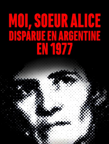 Moi, soeur Alice, disparue en Argentine en 1977