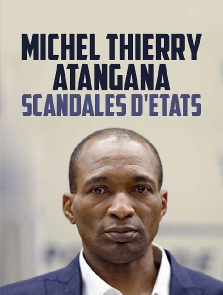 Michel Thierry Atangana, scandales d'Etats