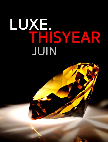 Luxe.Thisyear : Juin