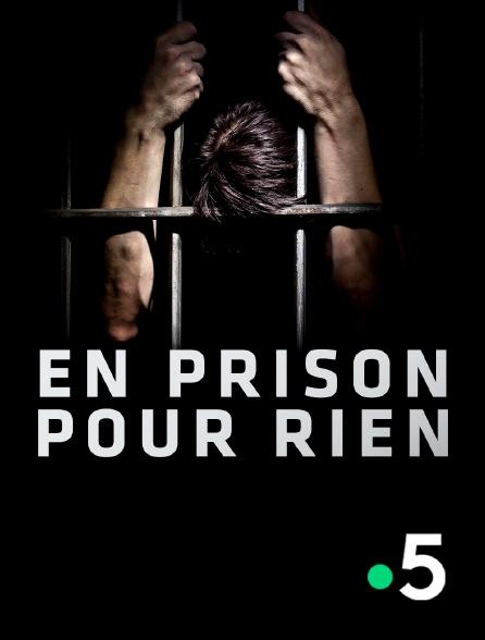 France 5 - En prison pour rien