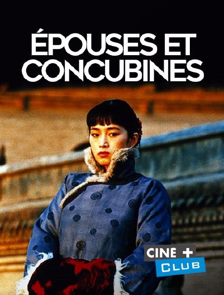 Ciné+ Club - Epouses et concubines