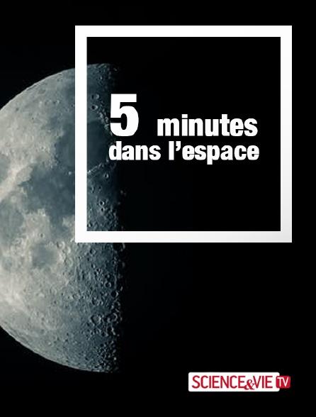 Science et Vie TV - 5 minutes dans l'espace