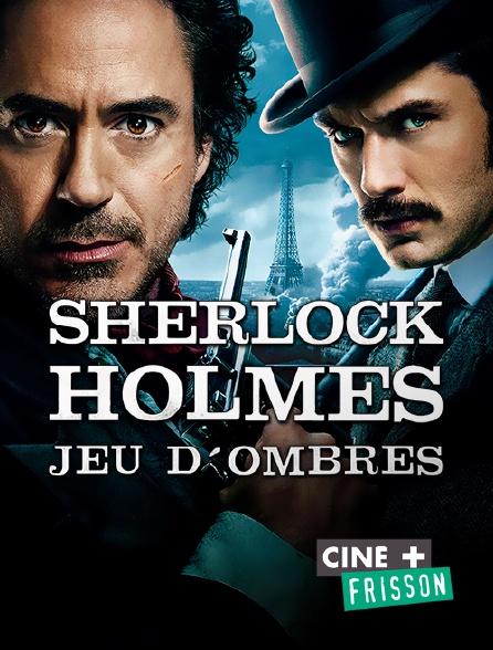 Ciné+ Frisson - Sherlock Holmes : Jeu d'ombres