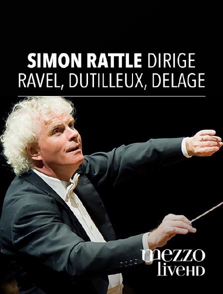 Mezzo Live HD - Simon Rattle dirige Ravel, Dutilleux, Delage