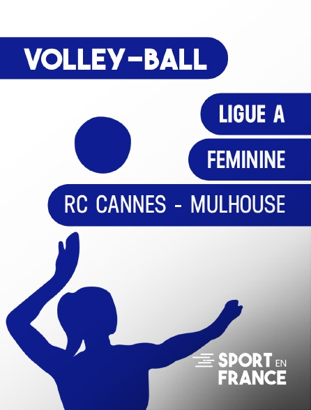 Sport en France - Volley-Ball : Ligue A féminine - RC Cannes - Mulhouse en replay